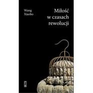 okładka Miłość w czasach rewolucji, Książka   Xiaobo Wang