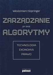 okładka Zarządzanie przez algorytmy, Książka | Włodzimierz  Szpringer