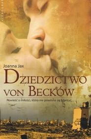 okładka Dziedzictwo von Becków Powieść o miłości, która nie powinna się zdarzyć, Książka | Joanna Jax