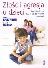 okładka Złość i agresja u dzieci, Książka | Thomas B. Brazelton, Joshua D. Sparrow