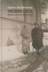 okładka Trudne lata Żółtowscy z Godurowa 1939-1956, Książka | Broszkowska Izabela