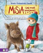 okładka Misia i jej mali pacjenci Leśne Przytulisko, Książka   Aniela Cholewińska-Szkolik
