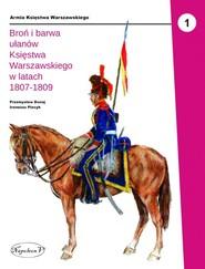 okładka Broń i barwa ułanów Księstwa Warszawskiego w latach 1807-1809, Książka   Dunaj Przemysław, Piecyk Ireneusz