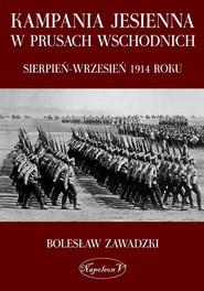okładka Kampania jesienna w Prusach Wschodnich sierpień-wrzesień 1914 roku, Książka   Zawadzki Bolesław