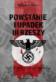 okładka Powstanie i upadek III Rzeszy Tom II Hitler i droga do wojny, Książka   L. Shirer William