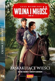 okładka Wojna i miłość t.10   /K/ ZASKAKUJĄCE WIEŚCI, Książka   Berit Kristiansen Else