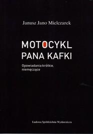 okładka Motocykl Pana Kafki Opowiadania krótkie, niemęczące, Książka   Janusz Jano Mielczarek