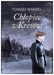okładka Chłopiec z Kresów Historia prawdziwa, Książka | Tomasz Wandzel