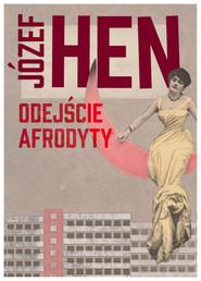 okładka Odejście Afrodyty, Książka | Józef Hen