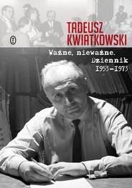 okładka Ważne, nieważne Dziennik 1953-1973, Książka | Kwiatkowski Tadeusz