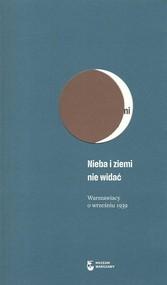 okładka Nieba i ziemi nie widać Warszawiacy o wrześniu 1939, Książka  
