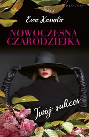 okładka Nowoczesna czarodziejka Twój sukces, Książka | Ewa Kassala