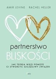 okładka Partnerstwo bliskości Jak teoria więzi pomoże ci stworzyć szczęśliwy związek, Książka | Amir Levine, Rachel Heller