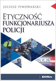 okładka Etyczność funkcjonariusza policji, Książka   Piwowarski Juliusz