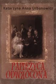 okładka Papieżyca Odwrócona, Książka   Katarzyna Anna Urbanowicz