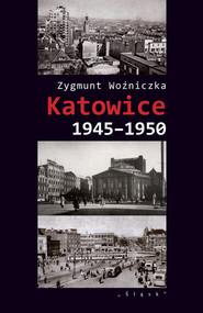 okładka Katowice 1945-1950, Książka | Woźniczka Zygmunt