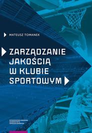 okładka Zarządzanie jakością w klubie sportowym, Książka | Tomanek Mateusz