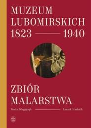 okładka Muzeum Lubomirskich 1823 1940 Zbiór malarstwa, Książka | Beata Długajczyk, Leszek Machnik
