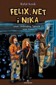 okładka Felix Net i Nika oraz Orbitalny Spisek 2 Mała Armia Tom 6, Książka | Rafał Kosik