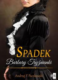 okładka Spadek Barbary Tryźnianki, Książka | F. Paczkowski Andrzej