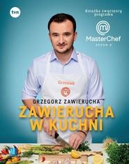 okładka Zawierucha w kuchni Książka zwycięzcy programu MasterChef Sezon 8, Książka | Zawierucha Grzegorz