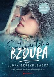 okładka Sentymentalna bzdura, Książka | Skrzydlewska Ludka