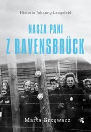 okładka Nasza pani z Ravensbruck, Książka | Marta Grzywacz