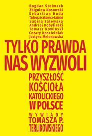 okładka Tylko prawda nas wyzwoli Przyszłość Kościoła katolickiego w Polsce. Wywiady Tomasza P. Terlikowskiego, Książka | Tomasz  Terlikowski