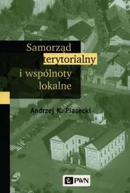 okładka Samorząd terytorialny i wspólnoty lokalne, Książka | Andrzej K. Piasecki