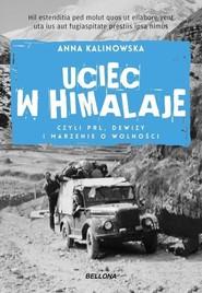 okładka Uciec w Himalaje czyli PRL Dewizy i marzenia o wolności, Książka | Kalinowska Anna