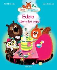 okładka Edzio i tajemnica zupy, Książka | Astrid Desbordes
