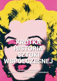 okładka Krótka historia sztuki współczesnej Kieszonkowy przewodnik po kierunkach, dziełach, tematach i technikach, Książka | Hodge Susie
