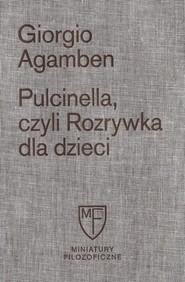 okładka Pulcinella czyli Rozrywka dla dzieci, Książka | Giorgio Agamben