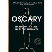 okładka Oscary Sekrety największej nagrody filmowej, Książka | Czajka-Kominiarczuk Katarzyna