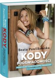 okładka Kody podświadomości Praktyczny kurs życiowej przemiany (z ćwiczeniami), Książka | Beata Pawlikowska