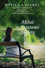 okładka Miłość w kasztanie zaklęta, Książka | Monika A. Oleksa