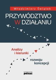 okładka Przywództwo w działaniu Analizy i kierunki rozwoju koncepcji, Książka | Świątek Włodzimierz