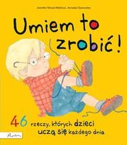 okładka Umiem to zrobić! 46 rzeczy których dzieci uczą się każdego dnia, Książka | Moore-Mallinos Jennifer