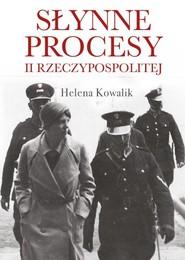 okładka Słynne procesy II Rzeczypospolitej, Książka | Helena Kowalik