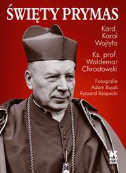 okładka Święty Prymas, Książka | Karol Wojtyła, prof Waldemar Chrostowski