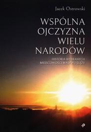 okładka Wspólna ojczyzna wielu narodów Historia wybranych miejscowości Masywu Ślęży, Książka   Jacek  Ostrowski