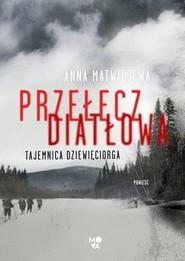okładka Przełęcz Diatłowa Tajemnica dziewięciorga, Książka | Matwiejewa Anna