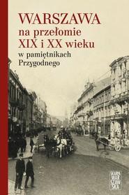 okładka Warszawa na przełomie XIX i XX wieku w pamiętnikach Przygodnego, Książka | Anonim Przygodny