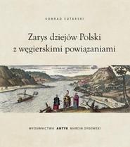 okładka Zarys dziejów Polski z wegierskimi powiązaniami, Książka | Sutarski Konrad