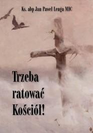 okładka Trzeba ratować Kościół! / Św. Tomasz, Książka | Jan Paweł Lenga MIC Ks.abp