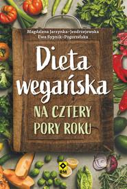 okładka Dieta wegańska na cztery pory roku, Książka   Magdalena Jarzynka-Jendrzejewska, Ewa Sypnik-Pogorzelska