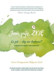 okładka Jem, piję, żyję. Co jeść - aby nie chorować?, Książka | Tamara Chorążyczewska, Małgorzata Szwed