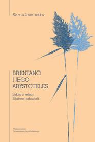okładka Brentano i jego Arystoteles Szkic o relacji Bóstwo–człowiek, Książka | Kamińska Sonia