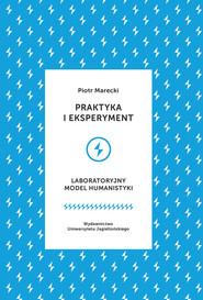 okładka Praktyka i eksperyment Laboratoryjny model humanistyki, Książka | Piotr  Marecki