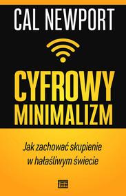 okładka Cyfrowy minimalizm Jak zachować skupienie w hałaśliwym świecie, Książka | Newport Cal